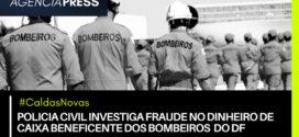 #CaldasNovas | POLICIA CIVIL INVESTIGA FRAUDE NO CAIXA BENEFICENTE DOS BOMBEIROS