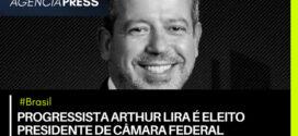 #Brasil | PROGRESSISTA ARTHUR LIRA É ELEITO PRESIDENTE DE CÂMARA FEDERAL