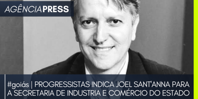 goiás   PROGRESSISTAS INDICA JOEL SANT'ANNA PARA A INDUSTRIA E COMÉRCIO