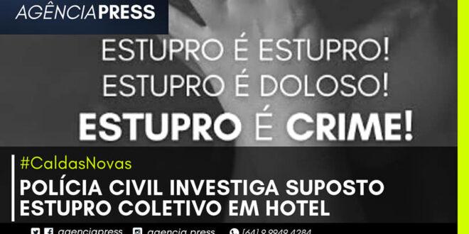 🚔🚨 #CaldasNovas | POLÍCIA CIVIL INVESTIGA SUPOSTO ESTUPRO COLETIVO EM HOTEL