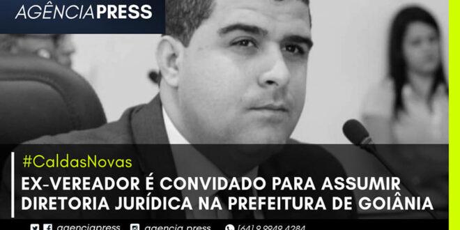 ⚖👨🏻💼 #CaldasNovas | EX-VEREADOR DEVE ASSUMIR DIRETORIA JURÍDICA EM GOIÂNIA