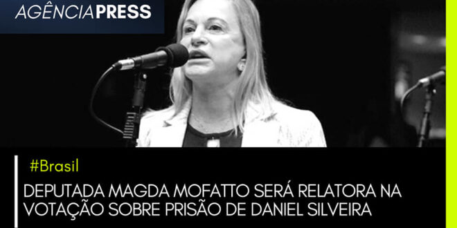 #Brasil | MAGDA MOFATTO SERÁ RELATORA SOBRE PRISÃO DE DANIEL SILVEIRA