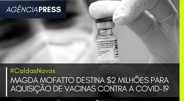 #CaldasNovas | MAGDA MOFATTO DESTINA $2 MILHÕES PARA AQUISIÇÃO DE VACINAS