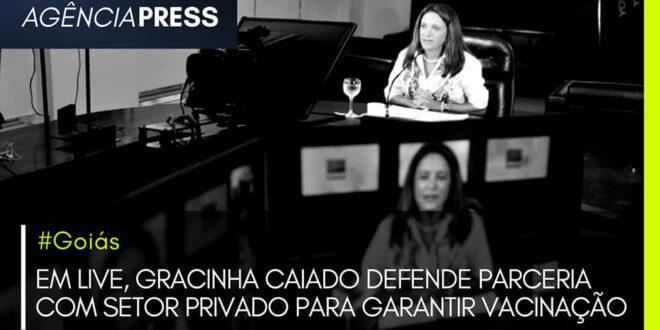 #Goiás | EM LIVE, GRACINHA CAIADO DEFENDE PARCERIA PARA GARANTIR VACINAÇÃO