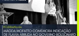 #CaldasNovas | DEPUTADA MAGDA MOFATTO COMEMORA INDICAÇÃO DE FLAVIA ARRUDA