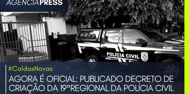 #CaldasNovas | AGORA É OFICIAL: PUBLICADO DECRETO DA 19°REGIONAL DA POLÍCIA CIVIL