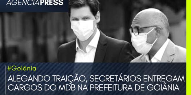 #Goiânia | ALEGANDO TRAIÇÃO, SECRETÁRIOS ENTREGAM CARGOS DO MDB NA PREFEITURA