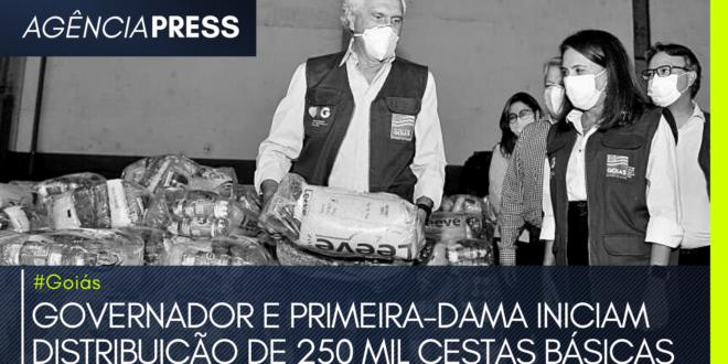 #Goiás | GOVERNADOR E PRIMEIRA-DAMA INICIAM DISTRIBUIÇÃO DE 250 MIL CESTAS BÁSICAS