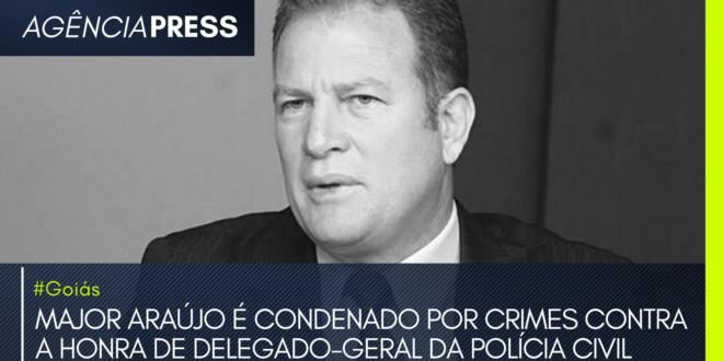 #Goiás | MAJOR ARAÚJO É CONDENADO POR CRIMES CONTRA A HONRA DE DELEGADO