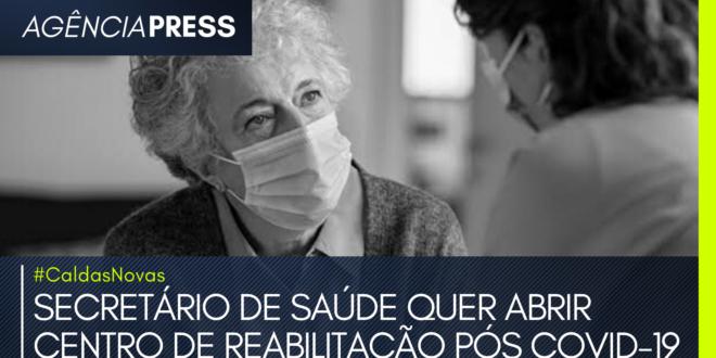 #CaldasNovas | SECRETÁRIO DE SAÚDE QUER ABRIR CENTRO DE REABILITAÇÃO PÓS COVID-19