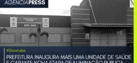 #Goiatuba | PREFEITURA INAUGURA NOVA UNIDADE DE SAÚDE E ILUMINAÇÃO PÚBLICA