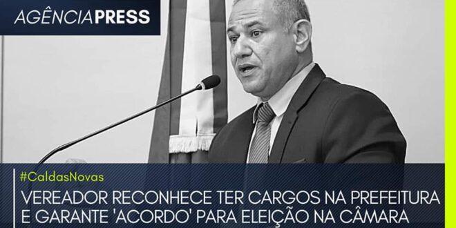 #CaldasNovas | VEREADOR RECONHECE TER CARGOS NA PREFEITURA E GARANTE 'ACORDO'