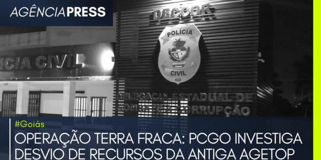 #goiás | OPERAÇÃO TERRA FRACA: PCGO INVESTIGA DESVIO DE RECURSOS DA ANTIGA AGETOP