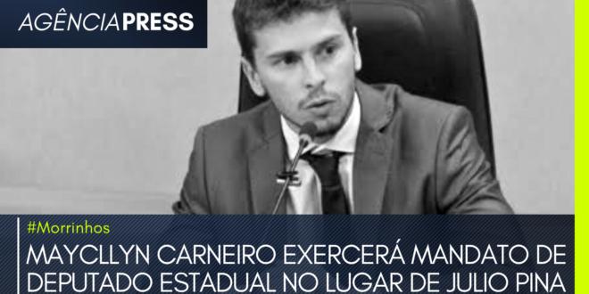 #morrinhos | MAYCLLYN CARNEIRO EXERCERÁ MANDATO DE DEPUTADO ESTADUAL
