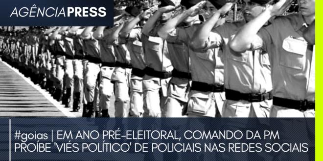 #goias | COMANDO DA PM PROÍBE 'VIÉS POLÍTICO' DE POLICIAIS NAS REDES SOCIAIS