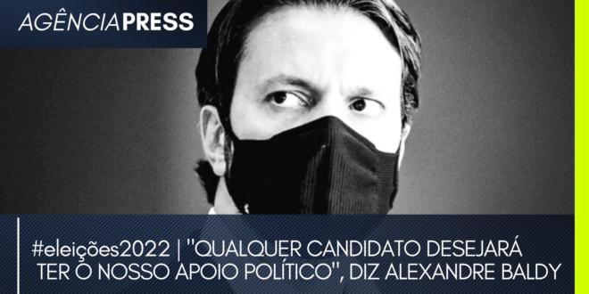 """#eleições2022   """"QUALQUER CANDIDATO DESEJARÁ TER O NOSSO APOIO"""", DIZ BALDY"""