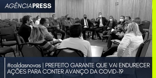 #caldasnovas   PREFEITO VAI ENDURECER AÇÕES PARA CONTER AVANÇO DA COVID