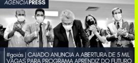 #goiás   CAIADO ANUNCIA A ABERTURA DE 5 MIL VAGAS PARA APRENDIZ DO FUTURO