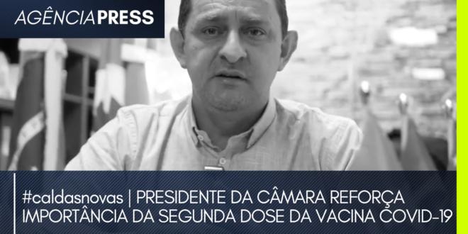 #caldasnovas   PRESIDENTE DA CÂMARA REFORÇA IMPORTÂNCIA DA SEGUNDA DOSE