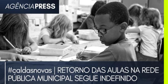 #caldasnovas   RETORNO DAS AULAS NA REDE PÚBLICA MUNICIPAL SEGUE INDEFINIDO