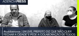 #caldasnovas | EM LIVE, PREFEITO DIZ QUE 'NÃO QUER FECHAR A CIDADE'