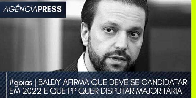 #goiás   BALDY AFIRMA QUE DEVE SE CANDIDATAR EM 2022 E PP QUER DISPUTAR MAJORITÁRIA