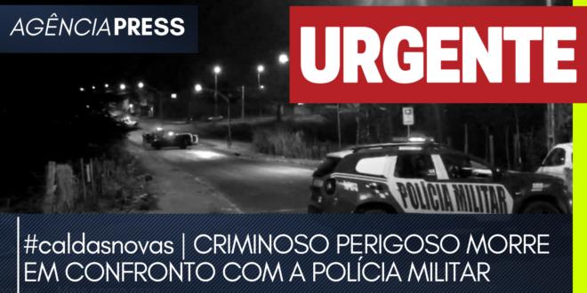 #caldasnovas | CRIMINOSO PERIGOSO MORRE EM CONFRONTO COM A POLÍCIA MILITAR
