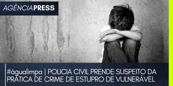 #águalimpa | POLICIA PRENDE SUSPEITO DA PRÁTICA DE CRIME DE ESTUPRO DE VULNERÁVEL