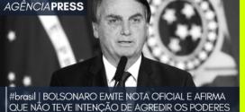 #brasil | BOLSONARO EMITE NOTA E AFIRMA QUE NÃO TEVE INTENÇÃO DE AGREDIR PODERES