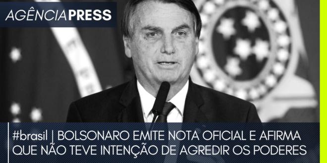 #brasil   BOLSONARO EMITE NOTA E AFIRMA QUE NÃO TEVE INTENÇÃO DE AGREDIR PODERES