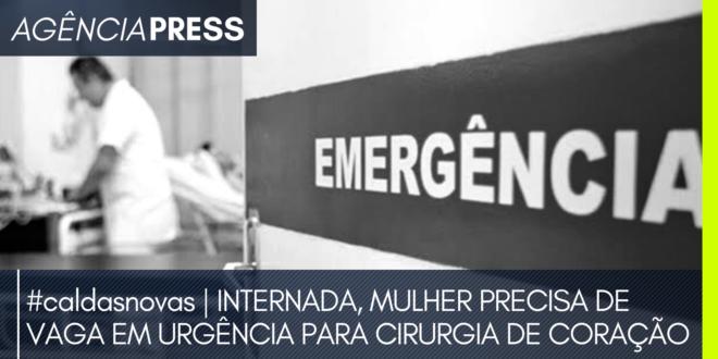 #caldasnovas | INTERNADA, MULHER PRECISA DE VAGA EM URGÊNCIA PARA CIRURGIA