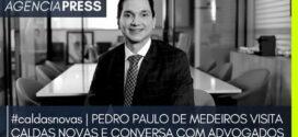 #caldasnovas | PEDRO PAULO VISITA CALDAS NOVAS E CONVERSA COM ADVOGADOS