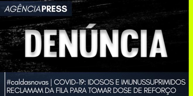 caldasnovas | IDOSOS E IMUNUSSUPRIMIDOS RECLAMAM DA FILA PARA DOSE DE REFORÇO