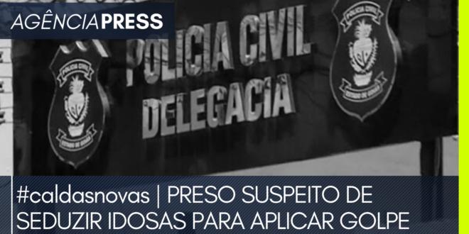 caldasnovas | PRESO SUSPEITO DE SEDUZIR IDOSAS PARA APLICAR GOLPE