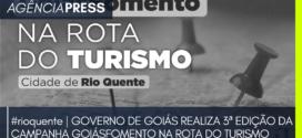 rioquente | GOVERNO REALIZA 3ª EDIÇÃO DA CAMPANHA GOIÁSFOMENTO NA ROTA DO TURISMO